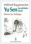 Cover-Bild zu Yu Sen. Sprudelnder Quell. Shiatsu für Anfänger von Rappenecker, Wilfried