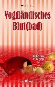 Cover-Bild zu Vogtländisches Blut(bad): 25 Krimis, 25 Rezepte (eBook) von Rehschuh, Sandra