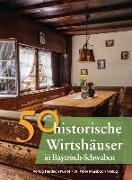 Cover-Bild zu 50 historische Wirtshäuser in Bayerisch-Schwaben von Gürtler, Franziska