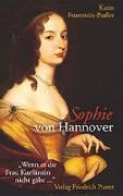 Cover-Bild zu Feuerstein-Prasser, Karin: Sophie von Hannover. (1630 - 1714)