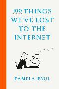Cover-Bild zu Paul, Pamela: 100 Things We've Lost to the Internet