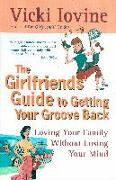 Cover-Bild zu The Girlfriends' Guide to Getting Your Groove Back von Iovine, Vicki