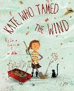 Cover-Bild zu Scanlon, Liz Garton: Kate, Who Tamed The Wind
