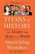 Cover-Bild zu Montefiore, Simon Sebag: Titans of History: The Giants Who Made Our World