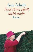 Cover-Bild zu Scheib, Asta: Frau Prinz pfeift nicht mehr (eBook)
