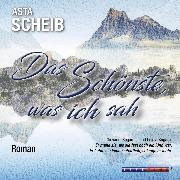 Cover-Bild zu Scheib, Asta: Das Schönste was ich sah (Ungekürzt) (Audio Download)