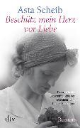 Cover-Bild zu Scheib, Asta: Beschütz mein Herz vor Liebe (eBook)