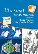 Cover-Bild zu 30 x Kunst für 45 Minuten - Klasse 3/4