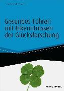 Cover-Bild zu Gesundes Führen mit Erkenntnissen der Glücksforschung - inkl. Arbeitshilfen online (eBook) von Niklewski, Günter