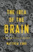Cover-Bild zu The Idea of the Brain: The Past and Future of Neuroscience von Cobb, Matthew