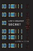 Cover-Bild zu Life's Greatest Secret: The Race to Crack the Genetic Code von Cobb, Matthew