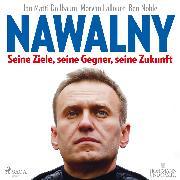 Cover-Bild zu Noble, Ben: Nawalny. Seine Ziele, seine Gegner, seine Zukunft (Audio Download)