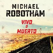 Cover-Bild zu Vivo o muerto (Audio Download) von Robotham, Michael