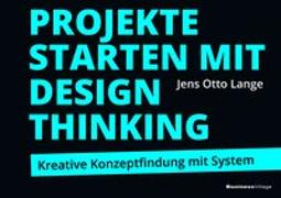 Cover-Bild zu Projekte starten mit Design Thinking von Lange, Jens Otto