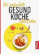 Cover-Bild zu Die einfachste Gesund-Küche aller Zeiten (eBook) von Iburg, Anne