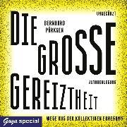 Cover-Bild zu Die große Gereiztheit. Wege aus der kollektiven Erregung (Audio Download) von Pörksen, Bernhard