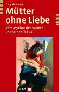 Cover-Bild zu Mütter ohne Liebe von Gschwend, Gaby