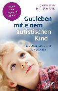 Cover-Bild zu Gut leben mit einem autistischen Kind von Preißmann, Christine