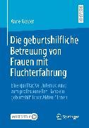 Cover-Bild zu Die geburtshilfliche Betreuung von Frauen mit Fluchterfahrung (eBook) von Kasper, Anne