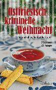 Cover-Bild zu Ostfriesisch kriminelle Weihnacht: 25 Krimis und 25 Rezepte (eBook) von Franke, Christiane