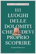 Cover-Bild zu 111 luoghi delle Dolomiti che devi proprio scoprire von Castelli Gattinara, Giulia