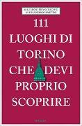 Cover-Bild zu 111 luoghi di Torino che devi proprio scoprire von Martini, Alessandro