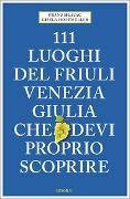 Cover-Bild zu 111 luoghi del Friuli Venezia Giulia che devi proprio scoprire von Hlavac, Franz