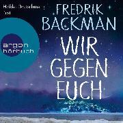 Cover-Bild zu Wir gegen euch (Ungekürzte Lesung) (Audio Download) von Backman, Fredrik