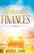 Cover-Bild zu Supernatural Finances: Heaven's Blueprint for Blessing and Increase von Zadai, Kevin L.