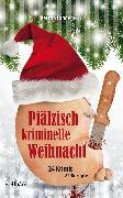 Cover-Bild zu Pfälzisch kriminelle Weihnacht: 24 Krimis und 24 Rezepte (eBook) von Scheuermann, Petra