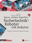 Cover-Bild zu Bauen, erleben, begreifen: fischertechnik®-Roboter mit Arduino von Fox, Dirk