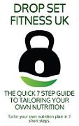 Cover-Bild zu THE QUICK 7 STEP GUIDE TO TAILORING YOUR OWN NUTRITION (E-Books, #1) (eBook) von Uk, Drop Set Fitness