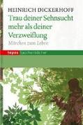 Cover-Bild zu Trau deiner Sehnsucht mehr als deiner Verzweiflung von Dickerhoff, Heinrich
