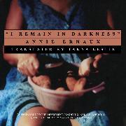 Cover-Bild zu I Remain in Darkness (Unabridged) (Audio Download) von Ernaux, Annie