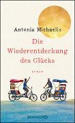 Cover-Bild zu Die Wiederentdeckung des Glücks von Michaelis, Antonia