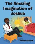 Cover-Bild zu The Amazing Imagination of Joshua (eBook) von Morris, Michael