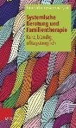 Cover-Bild zu Systemische Beratung und Familientherapie - kurz, bündig, alltagstauglich von Schwing, Rainer