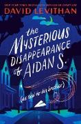 Cover-Bild zu The Mysterious Disappearance of Aidan S. (as told to his brother) (eBook) von Levithan, David