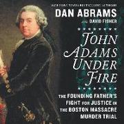 Cover-Bild zu John Adams Under Fire: The Founding Father's Fight for Justice in the Boston Massacre Murder Trial von Fisher, David