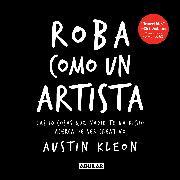 Cover-Bild zu Roba como un artista: Las 10 cosas que nadie te ha dicho acerca de ser creativo / Steal Like an Artist: 10 Things Nobody Told You About Being Creative von Kleon, Austin