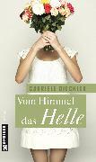 Cover-Bild zu Diechler, Gabriele: Vom Himmel das Helle (eBook)