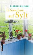Cover-Bild zu Diechler, Gabriele: Geheime Liebe auf Sylt (eBook)