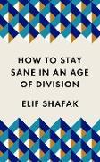 Cover-Bild zu How to Stay Sane in an Age of Division (eBook) von Shafak, Elif