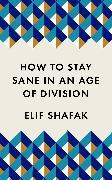 Cover-Bild zu How to Stay Sane in an Age of Division von Shafak, Elif