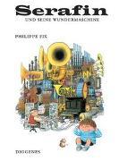 Cover-Bild zu Serafin und seine Wundermaschine von Fix, Philippe