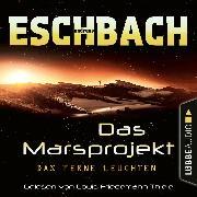 Cover-Bild zu Das ferne Leuchten - Das Marsprojekt, Teil 1 (Ungekürzt) (Audio Download) von Eschbach, Andreas