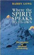 Cover-Bild zu Where the Spirit Speaks to Its Own: The Passion of Spiritual Awakening von Long, Barry