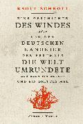 Cover-Bild zu Schrott, Raoul: Eine Geschichte des Windes oder Von dem deutschen Kanonier der erstmals die Welt umrundete und dann ein zweites und ein drittes Mal