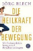 Cover-Bild zu Die Heilkraft der Bewegung von Blech, Jörg