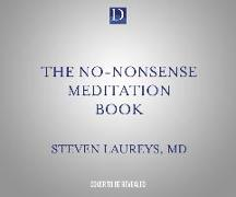 Cover-Bild zu Laureys M. D., Steven: The No-Nonsense Meditation Book: A Scientist's Guide to the Power of Meditation